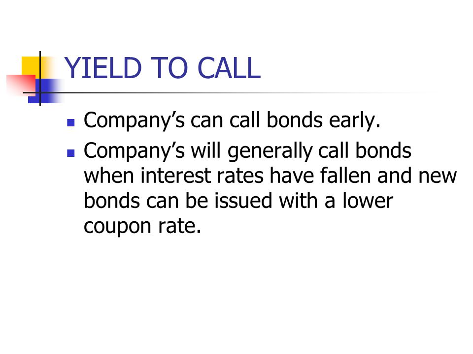 YIELD TO CALL Company's can call bonds early.