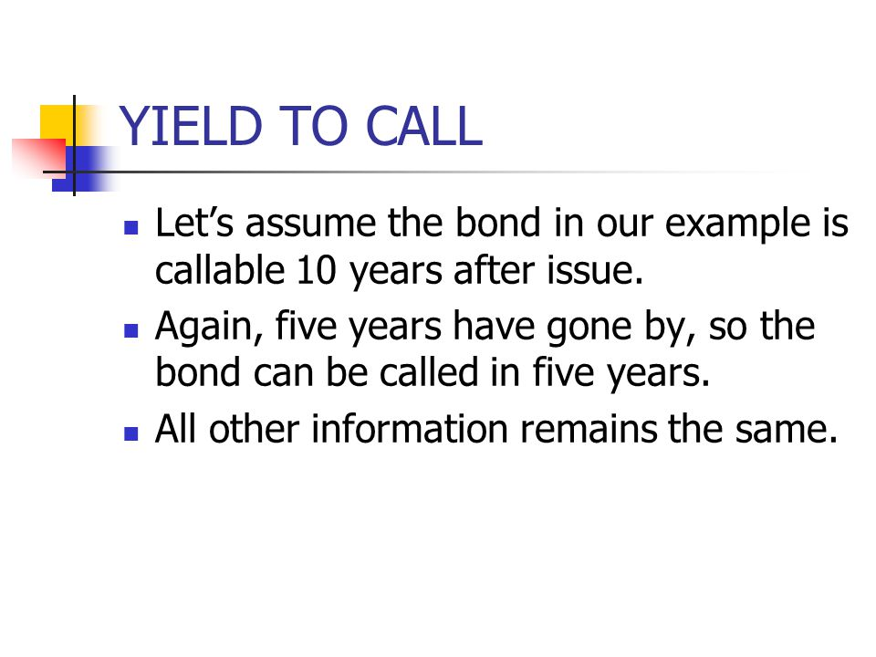 YIELD TO CALL Let's assume the bond in our example is callable 10 years after issue.