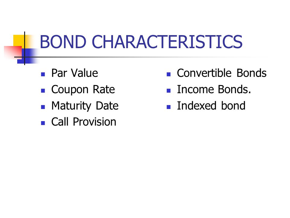 BOND CHARACTERISTICS Par Value Coupon Rate Maturity Date