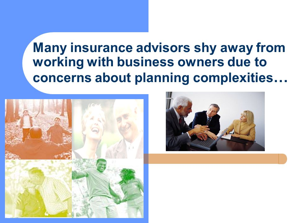 Many insurance advisors shy away from working with business owners due to concerns about planning complexities…