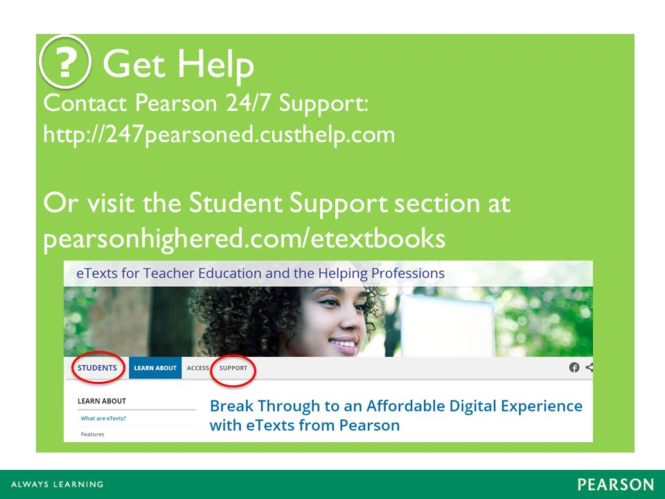 Get Help Or visit the Student Support section at
