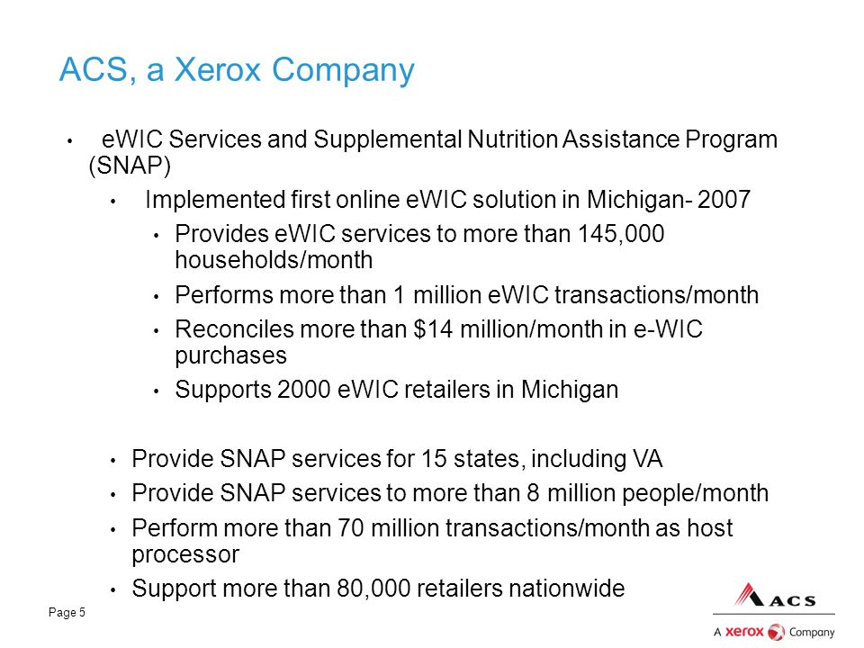 ACS, a Xerox Company eWIC Services and Supplemental Nutrition Assistance Program (SNAP) Implemented first online eWIC solution in Michigan- 2007.