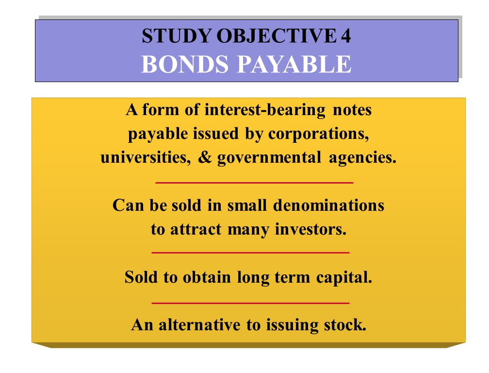 BONDS PAYABLE STUDY OBJECTIVE 4 A form of interest-bearing notes