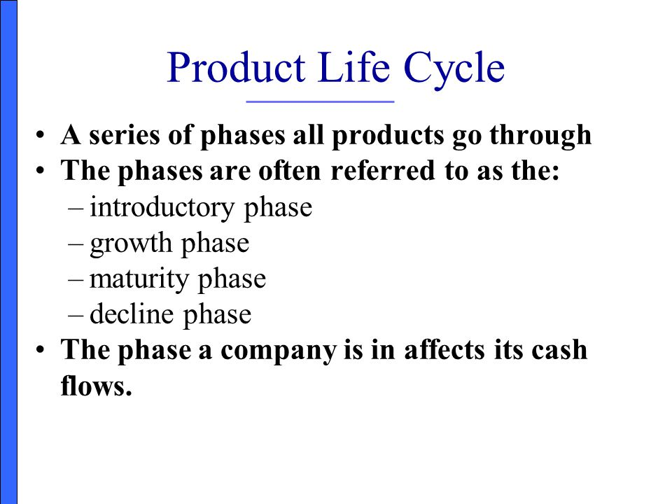 Product Life Cycle A series of phases all products go through
