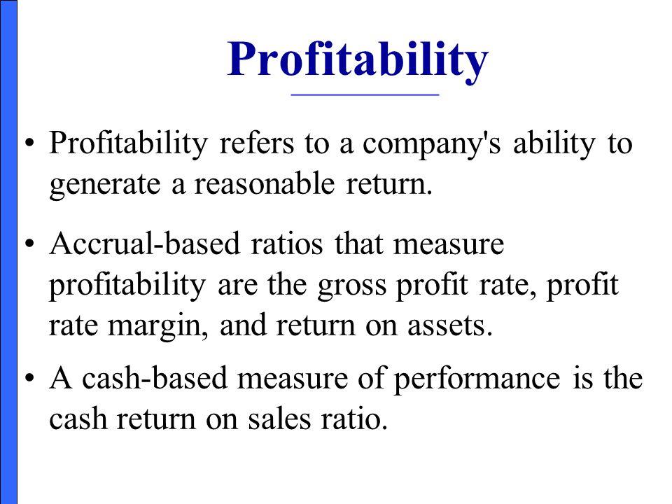 Profitability Profitability refers to a company s ability to generate a reasonable return.