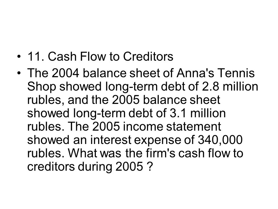 11. Cash Flow to Creditors