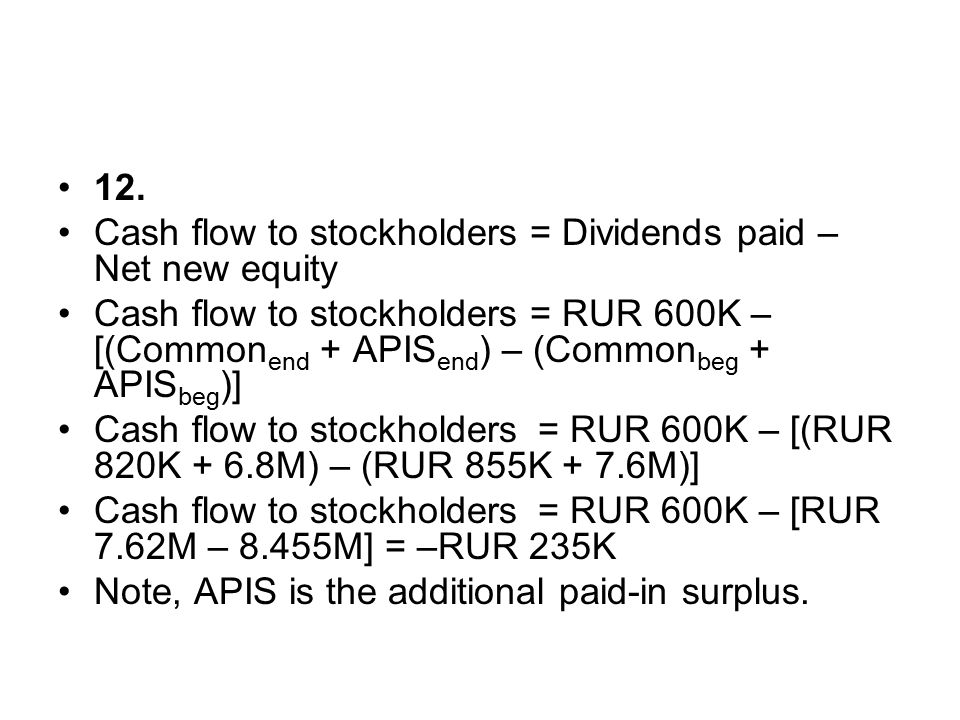 12. Cash flow to stockholders = Dividends paid – Net new equity.