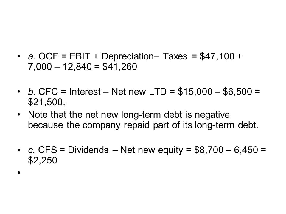 a. OCF = EBIT + Depreciation– Taxes = $47,100 + 7,000 – 12,840 = $41,260
