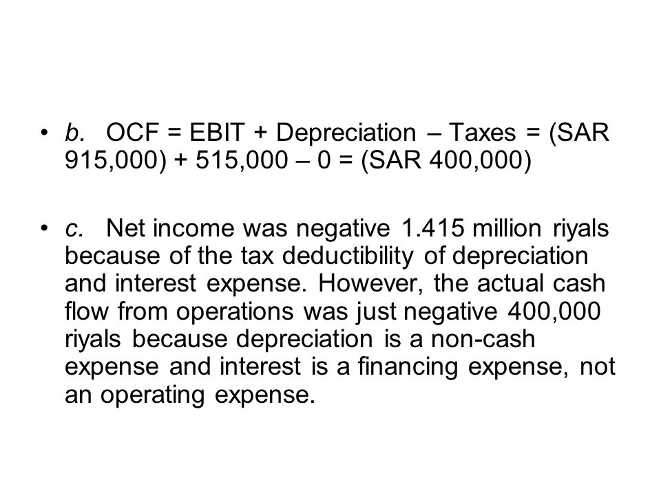 b. OCF = EBIT + Depreciation – Taxes = (SAR 915,000) + 515,000 – 0 = (SAR 400,000)