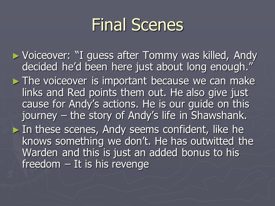 Final Scenes Voiceover: I guess after Tommy was killed, Andy decided he'd been here just about long enough.