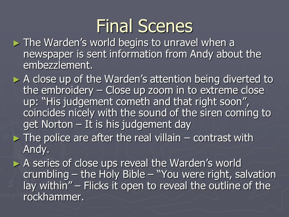 Final Scenes The Warden's world begins to unravel when a newspaper is sent information from Andy about the embezzlement.