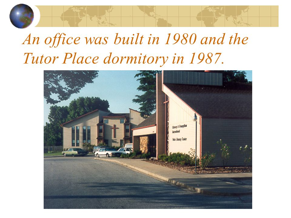 An office was built in 1980 and the Tutor Place dormitory in 1987.