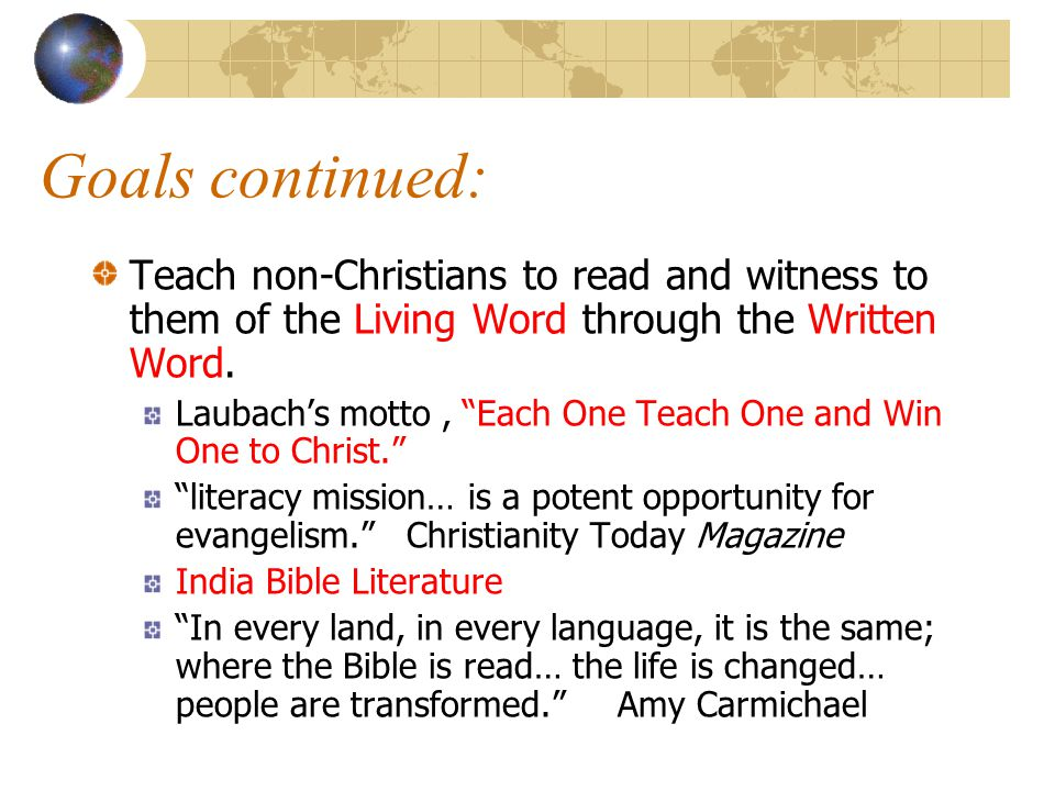 Goals continued: Teach non-Christians to read and witness to them of the Living Word through the Written Word.