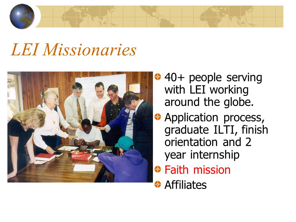 LEI Missionaries 40+ people serving with LEI working around the globe.