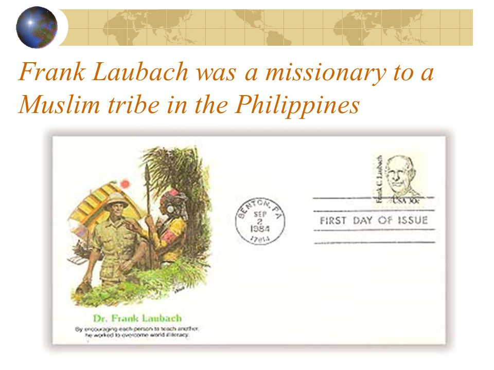 Frank Laubach was a missionary to a Muslim tribe in the Philippines