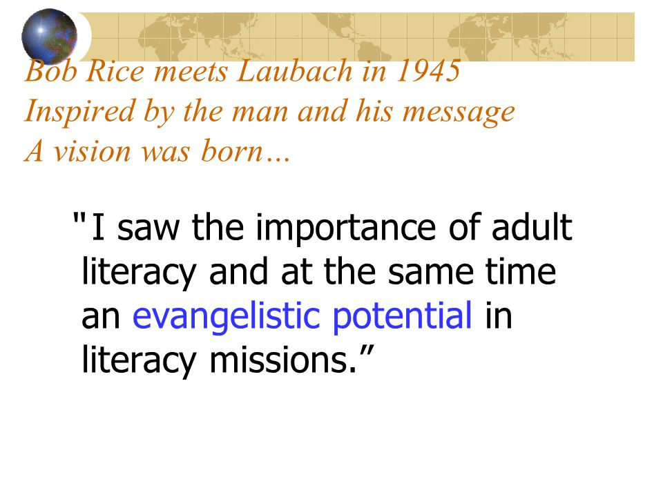 Bob Rice meets Laubach in 1945 Inspired by the man and his message A vision was born…