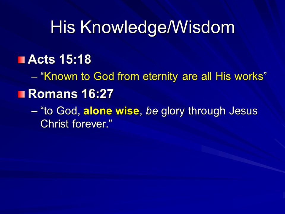 His Knowledge/Wisdom Acts 15:18 Romans 16:27