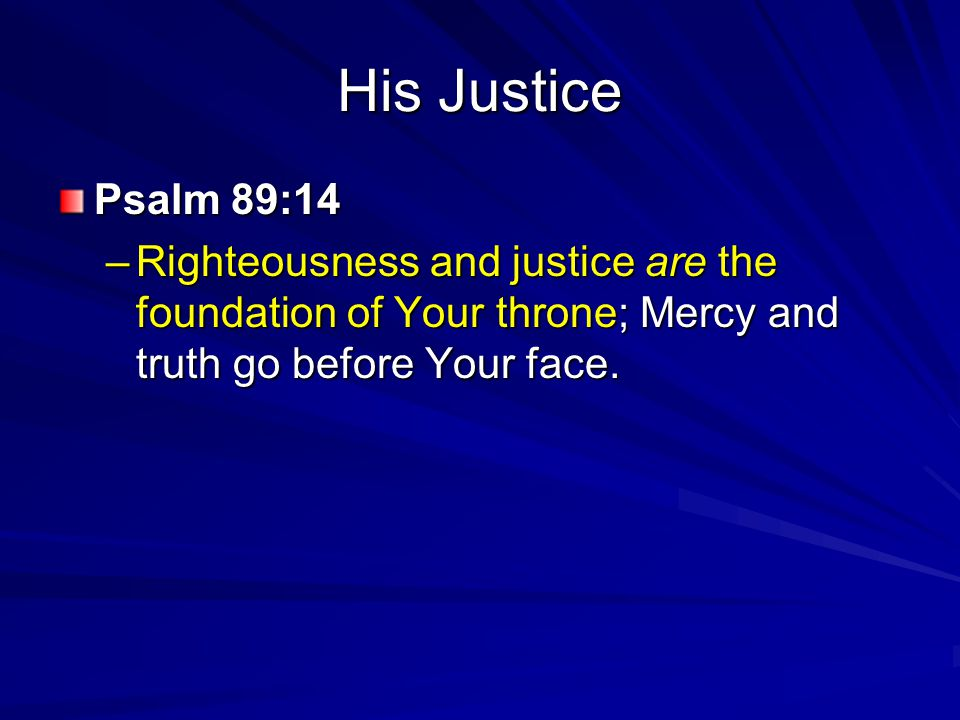 His Justice Psalm 89:14.