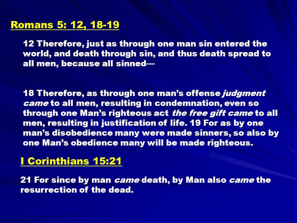 Romans 5: 12, 18-19 I Corinthians 15:21