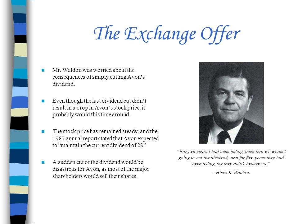 The Exchange Offer Mr. Waldon was worried about the consequences of simply cutting Avon's dividend.