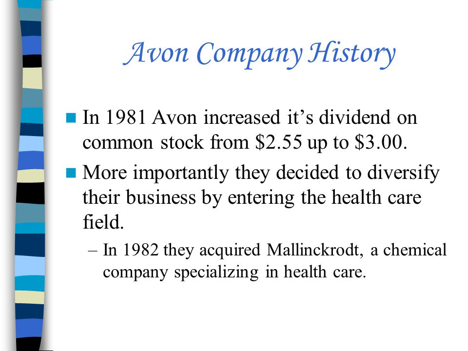 Avon Company History In 1981 Avon increased it's dividend on common stock from $2.55 up to $3.00.