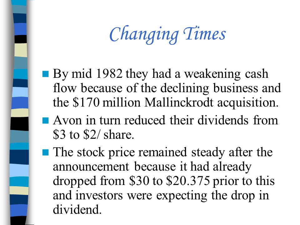 Changing Times By mid 1982 they had a weakening cash flow because of the declining business and the $170 million Mallinckrodt acquisition.