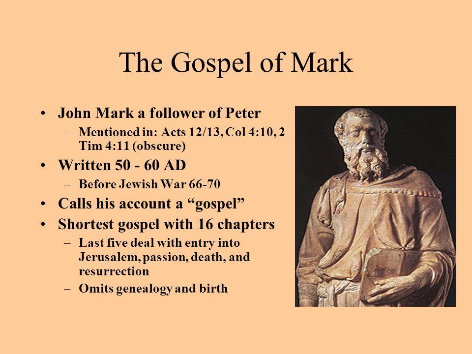 The Gospel of Mark John Mark a follower of Peter Written 50 - 60 AD