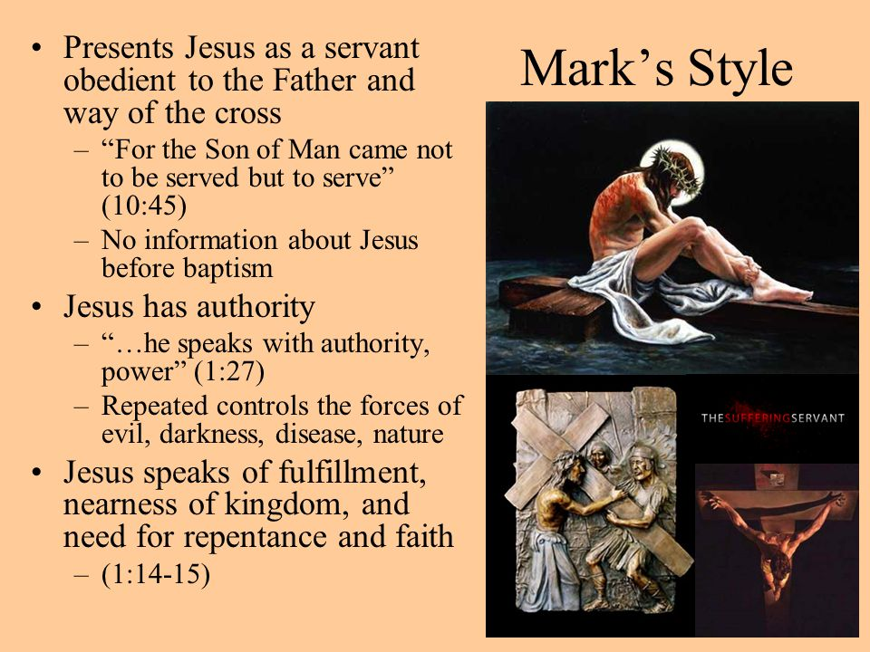 Mark's Style Presents Jesus as a servant obedient to the Father and way of the cross.