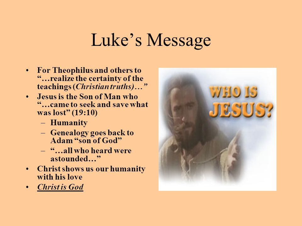 Luke's Message For Theophilus and others to …realize the certainty of the teachings (Christian truths)…