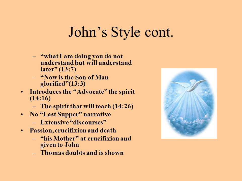 John's Style cont. what I am doing you do not understand but will understand later (13:7) Now is the Son of Man glorified (13:3)