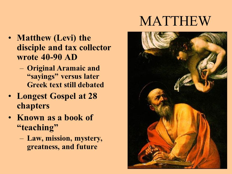 MATTHEW Matthew (Levi) the disciple and tax collector wrote 40-90 AD