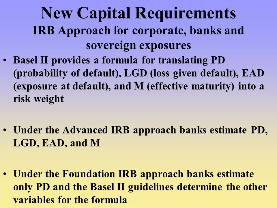 New Capital Requirements IRB Approach for corporate, banks and sovereign exposures