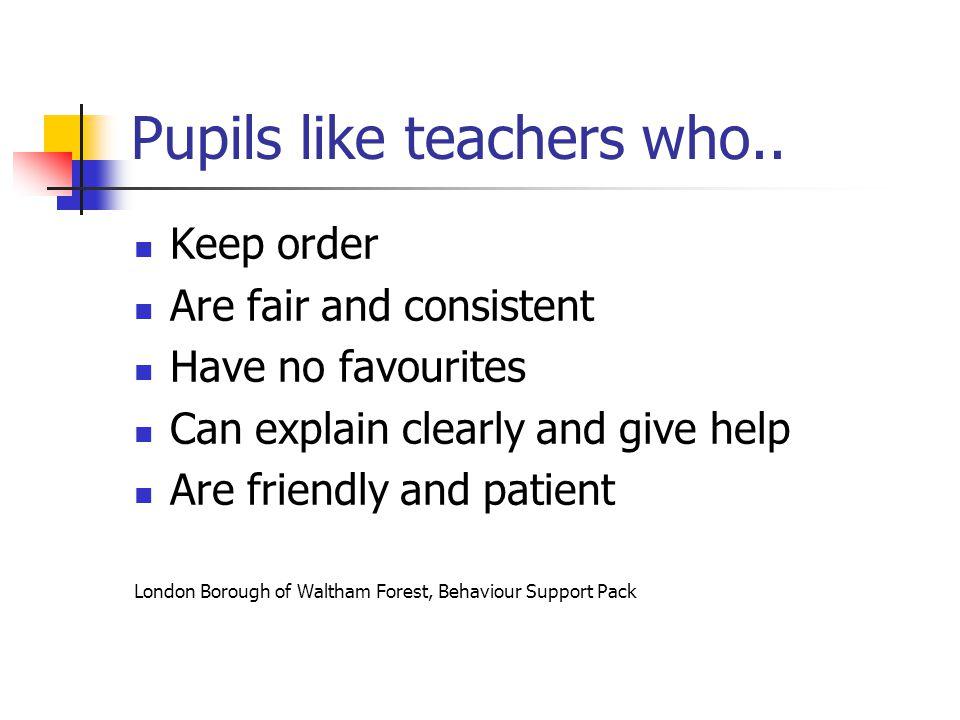 Pupils like teachers who..