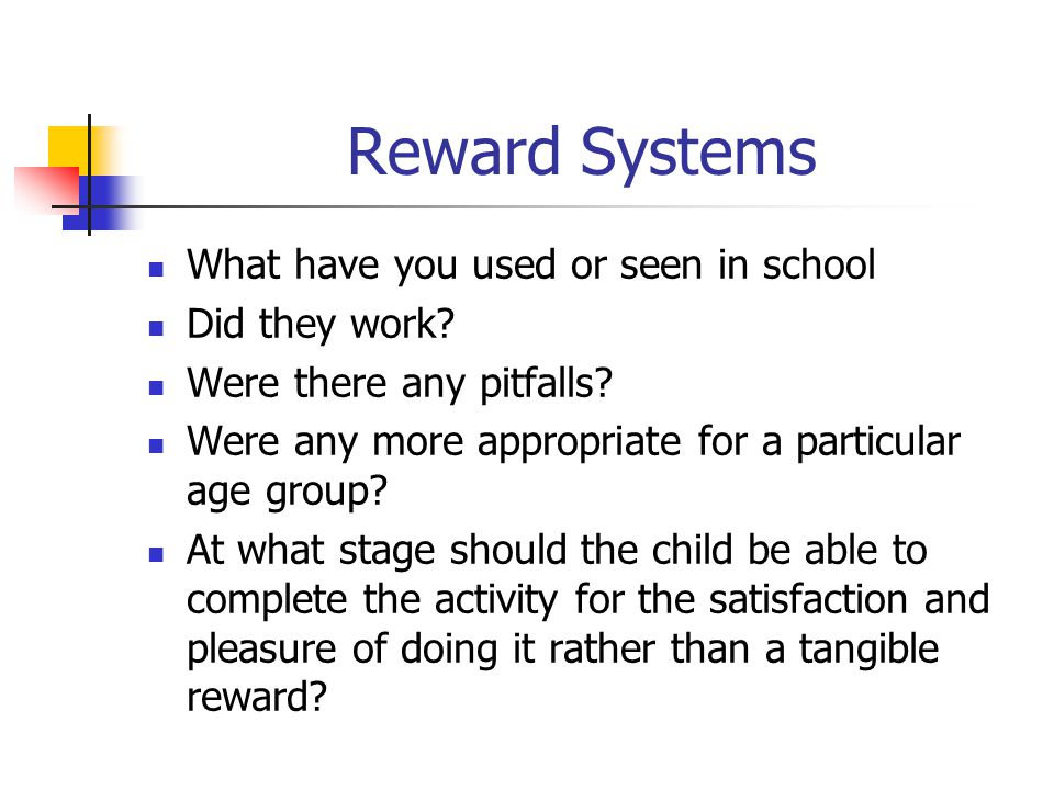 Reward Systems What have you used or seen in school Did they work