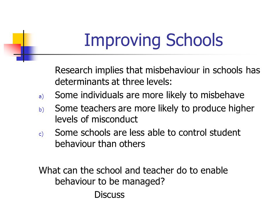Improving Schools Research implies that misbehaviour in schools has determinants at three levels: Some individuals are more likely to misbehave.