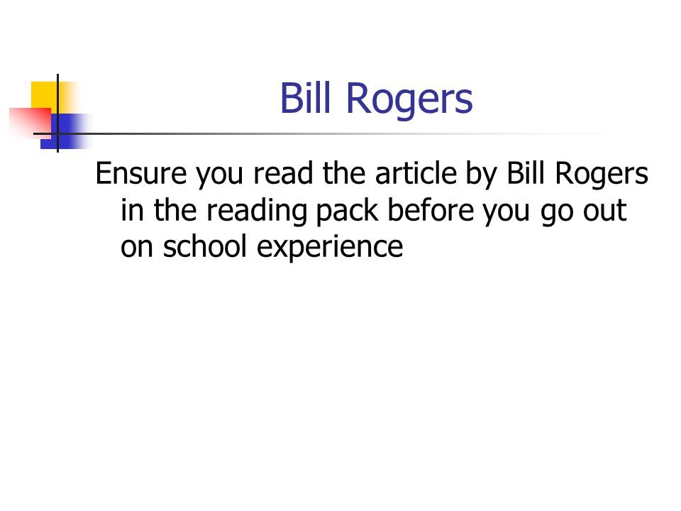 Bill Rogers Ensure you read the article by Bill Rogers in the reading pack before you go out on school experience.