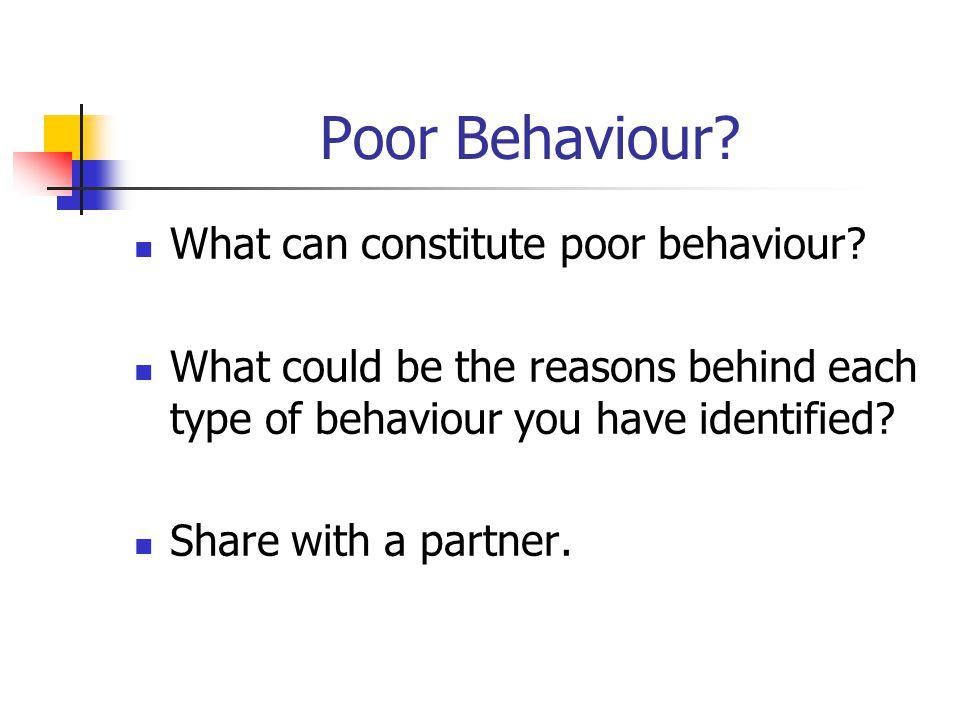 Poor Behaviour What can constitute poor behaviour