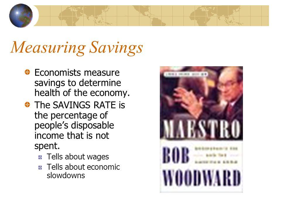 Measuring Savings Economists measure savings to determine health of the economy.