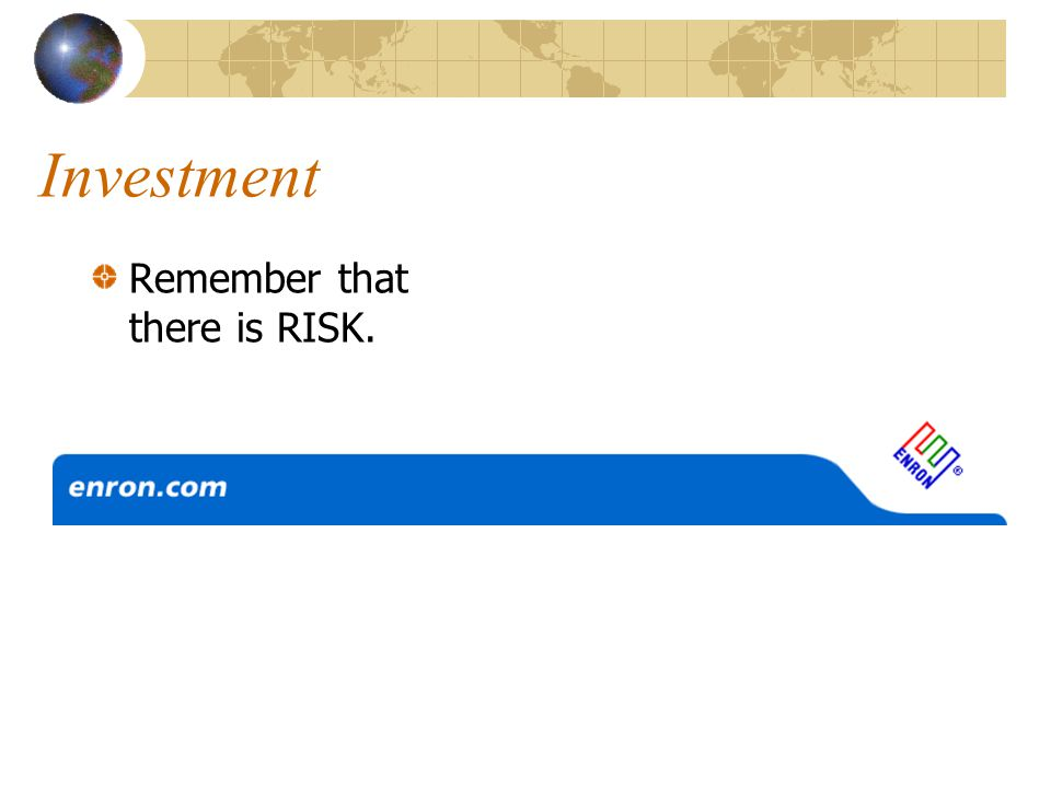 Investment Remember that there is RISK.