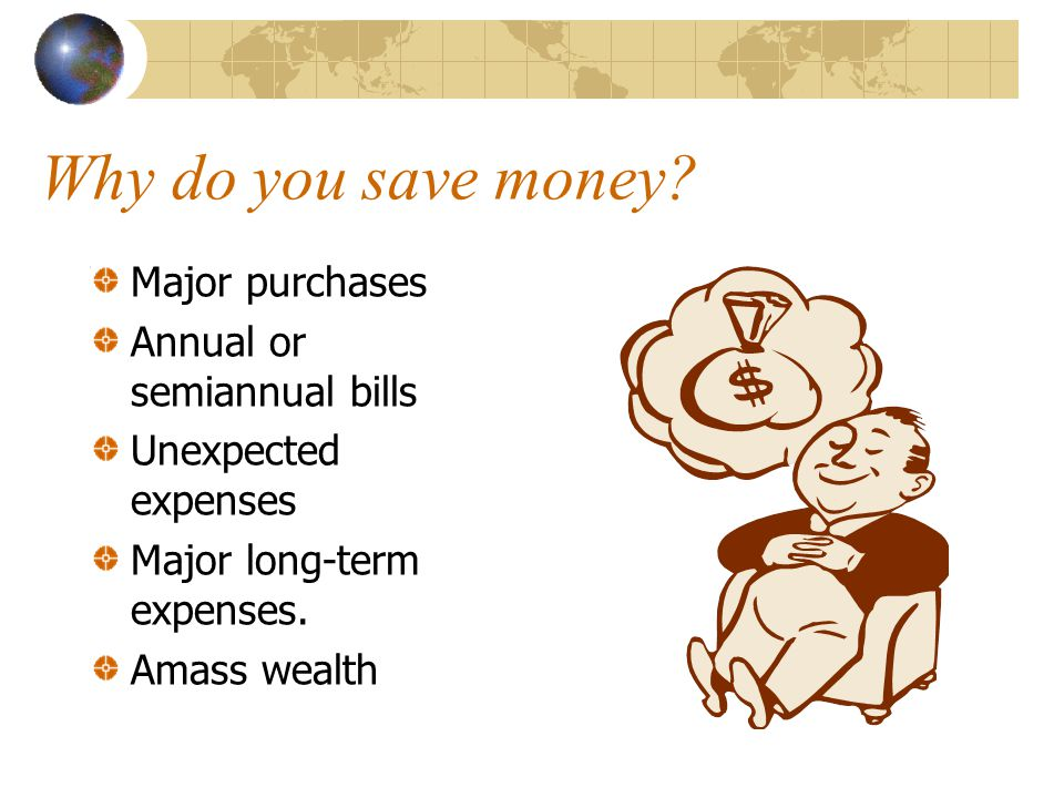 Why do you save money Major purchases Annual or semiannual bills