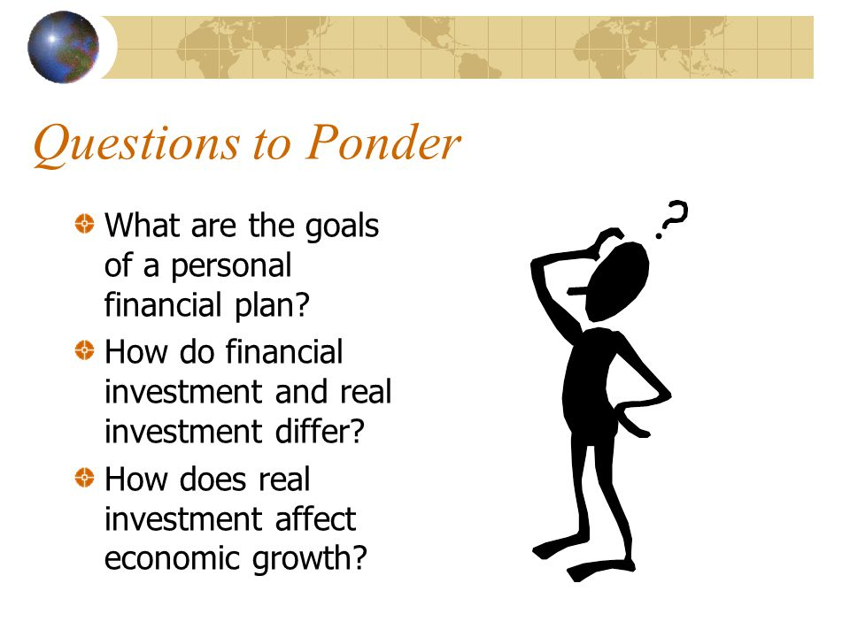 Questions to Ponder What are the goals of a personal financial plan