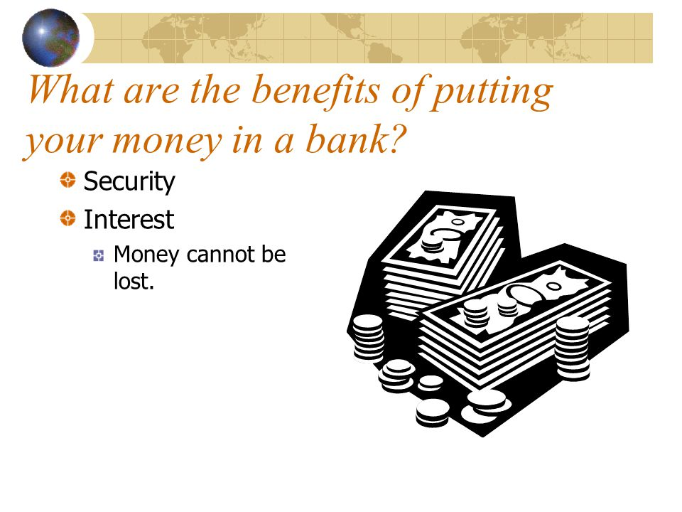 What are the benefits of putting your money in a bank