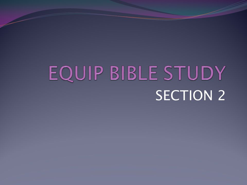 EQUIP BIBLE STUDY SECTION 2