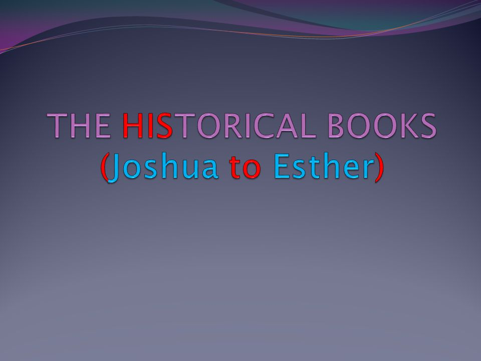 THE HISTORICAL BOOKS (Joshua to Esther)