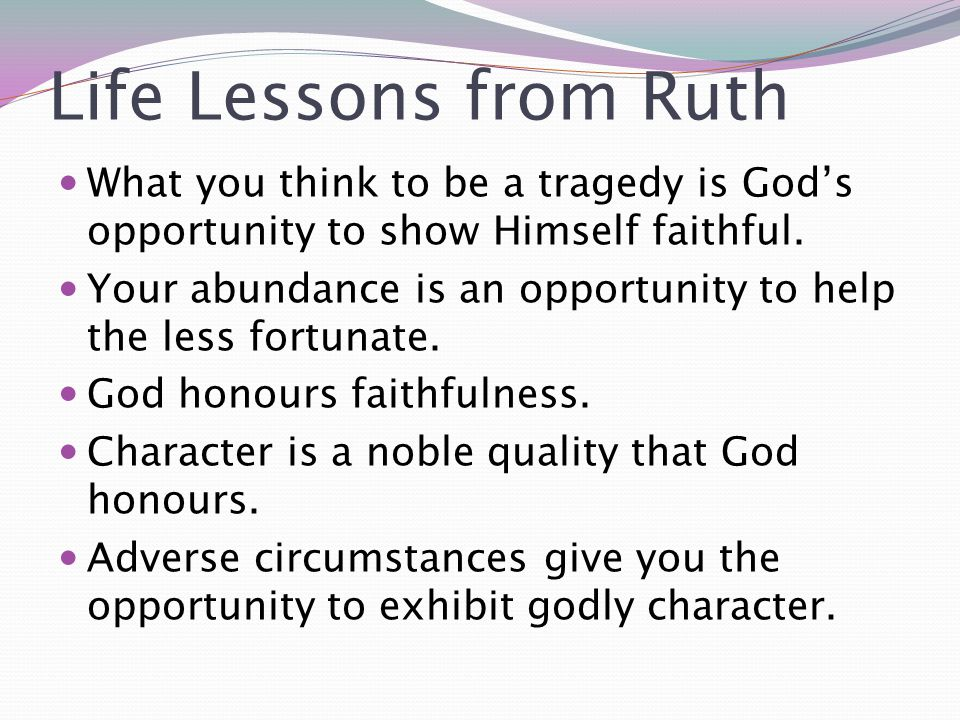 Life Lessons from Ruth What you think to be a tragedy is God's opportunity to show Himself faithful.
