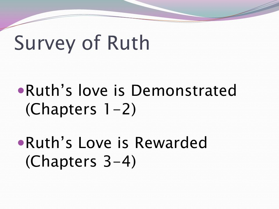 Survey of Ruth Ruth's love is Demonstrated (Chapters 1-2)