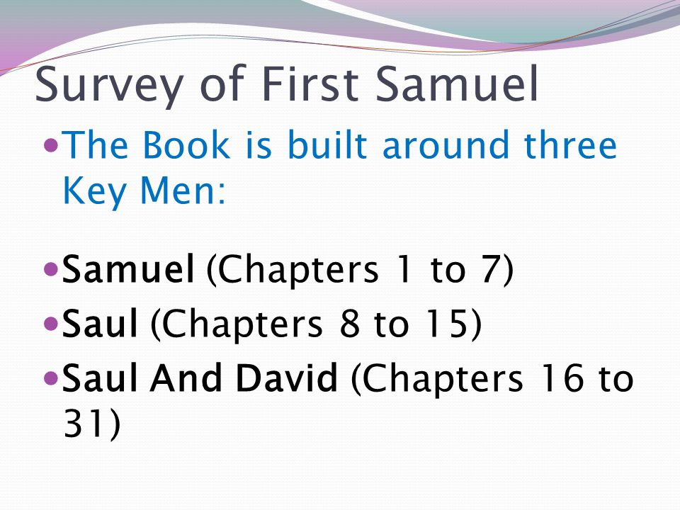 Survey of First Samuel The Book is built around three Key Men: