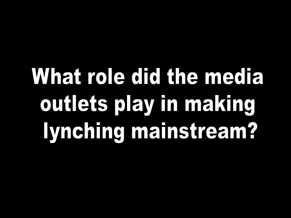 What role did the media outlets play in making lynching mainstream