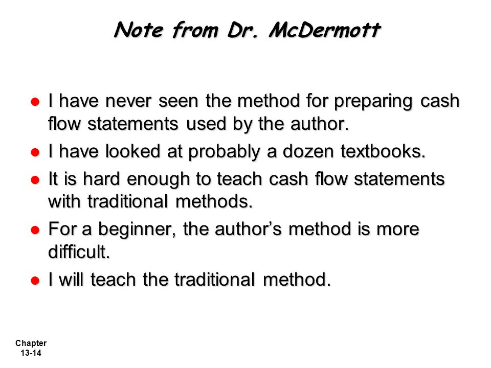 Note from Dr. McDermott I have never seen the method for preparing cash flow statements used by the author.