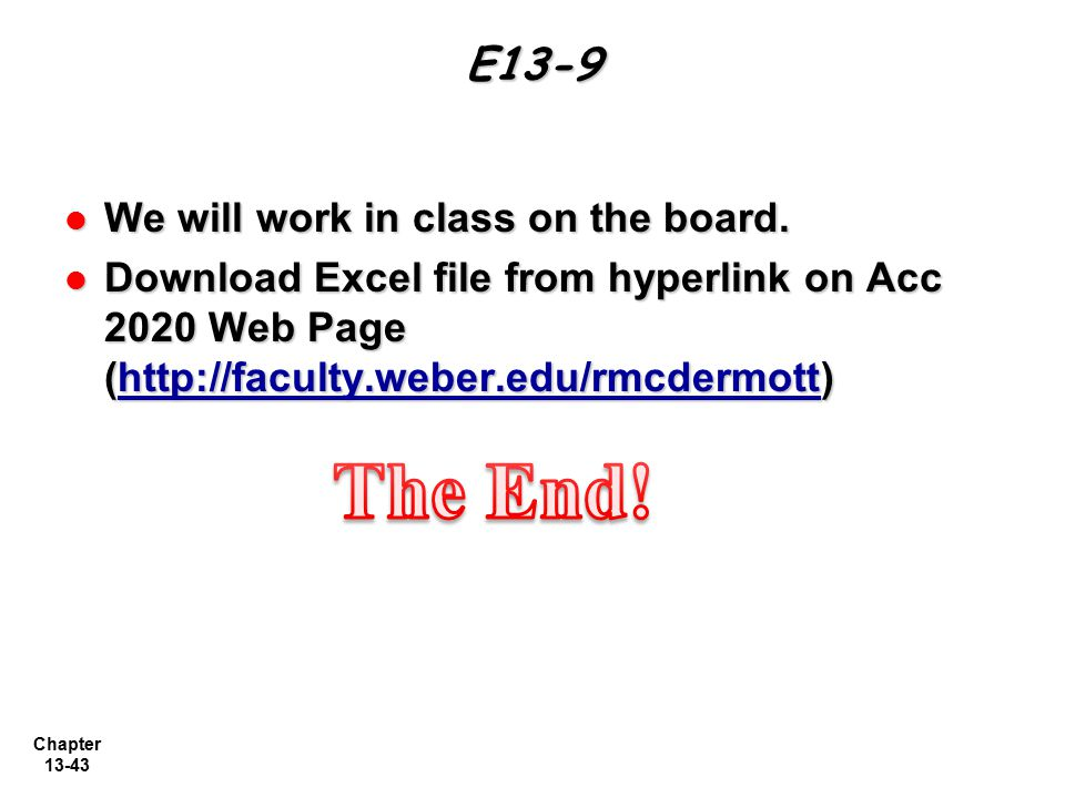 The End! E13-9 We will work in class on the board.